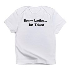 Sorry Ladies... Im Taken Infant T-Shirt