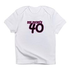 My Mom Is 40! Infant T-Shirt
