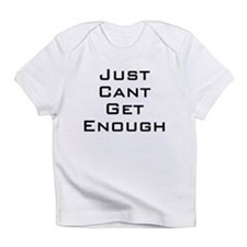 I just can't get enough Infant T-Shirt