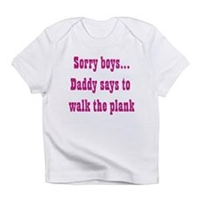 Sorry boys..daddy says to wal Infant T-Shirt