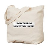 Rather be Dumpster Diving Tote Bag