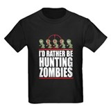 I'd Rather Be Hunting Zombies T