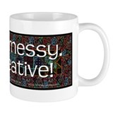 I'm Not Messy, I'm Creative! Mug