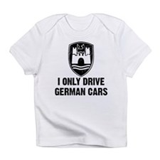 I Only Drive German Cars Infant T-Shirt