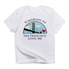 Somebody in San Francisco Loves Me Infant T-Shirt