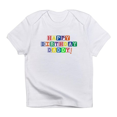 Happy Birthday Daddy! Infant T-Shirt