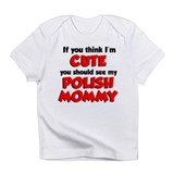Think I'm Cute...Polish Mommy Infant T-Shirt