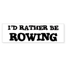 Rather be Rowing Bumper Bumper Sticker