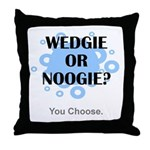 Wedgie Or Noogie Throw Pillow