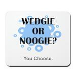 Wedgie Or Noogie Mousepad