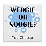 Wedgie Or Noogie Tile Coaster