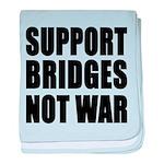 Support Bridges Not WAR baby blanket