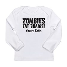 Zombies Eat Brains! You're sa Long Sleeve Infant T