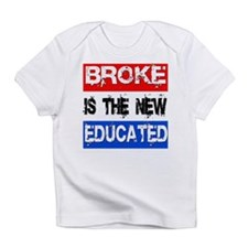 Broke is the New Educated Infant T-Shirt