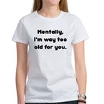 Too Old Women's T-Shirt