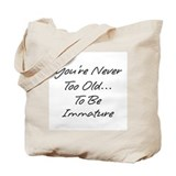 You're Never Too Old Tote Bag