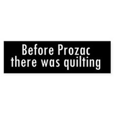 Before Prozac There Was Quilt Bumper Sticker