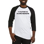 Rather be Flying Rockets Baseball Jersey