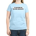 Rather be Flying Rockets Women's Pink T-Shirt
