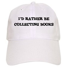 Rather be Collecting Books Baseball Cap