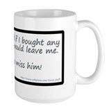 My Husband Said He Would Leav Coffee Mug