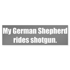 My German Shepherd rides shotgun (Bumper Sticker)