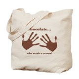 chocolate...who needs a reaso Tote Bag
