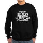 Just because no one understan Sweatshirt (dark)