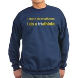 I Do A Triathlete! Sweatshirt