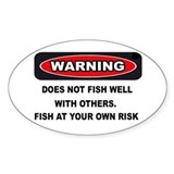 WARNING! DOES NOT FISH WELL W/ OTHERDecal
