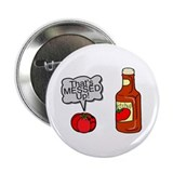"Messed Up Ketchup 2.25"" Button"