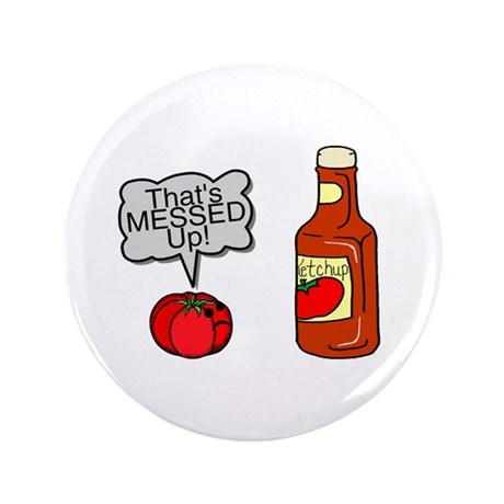"Messed Up Ketchup 3.5"" Button (100 pack)"