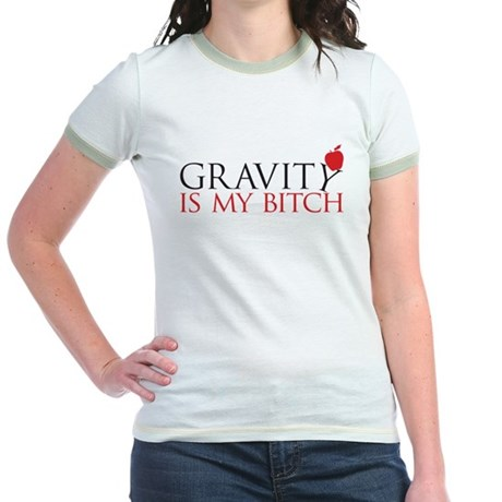 Gravity is my bitch Jr. Ringer T-Shirt