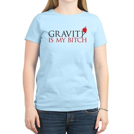Gravity is my bitch Women's Light T-Shirt
