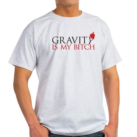 Gravity is my bitch Light T-Shirt