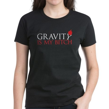 Gravity is my bitch Women's Dark T-Shirt