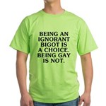 Being an ignorant bigot Green T-Shirt