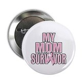 "My Mom is a Survivor 2.25"" Button"