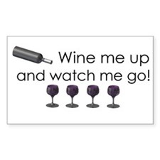 Wine me up and watch me go Decal