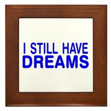 still have dreams Framed Tile