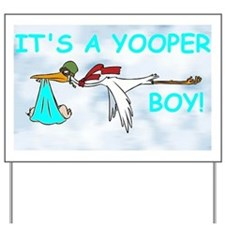 It's A Yooper Boy! Yard Sign Yard Sign