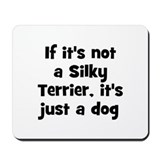 If it's not a Silky Terrier,  Mousepad
