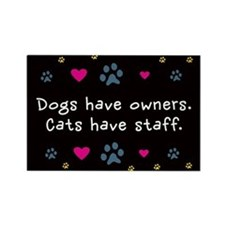 Dogs Have Owners, Cats Staff Rectangle Magnet