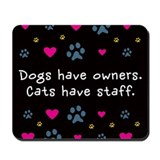 Dogs Have Owners, Cats Staff Mousepad