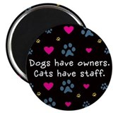 Dogs Have Owners, Cats Staff Magnet