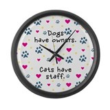 Dogs Have Owners, Cats Staff Large Wall Clock