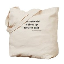 Procrastinate! It Frees Up Ti Tote Bag