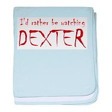 I'd rather be watching Dexter baby blanket
