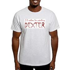 I'd rather be watching Dexter T-Shirt