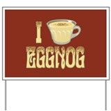 I Love Eggnog Yard Sign